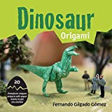 Dinosaur Origami: 20 Prehistoric Origami Projects with Paper Sheets to Get You Started