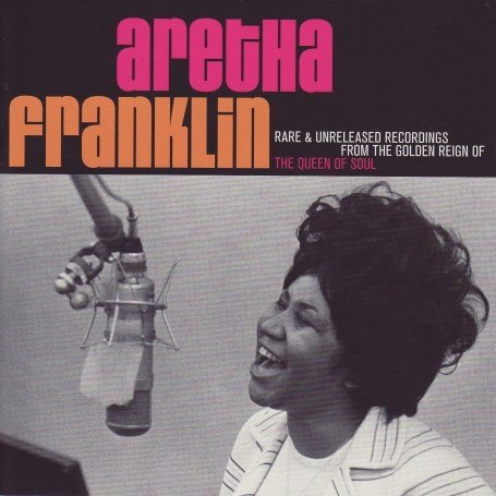 Aretha Franklin - Aretha Franklin: Rare and Unreleased Recordings from the Golden Reign of the Queen of Soul - Zortam Music