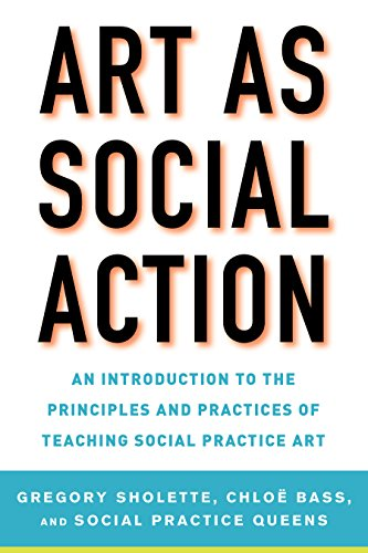 Art as Social Action An Introduction to the Principles and Practices of Teaching Social Practice Art (Tapa Blanda)