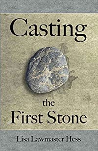 Casting The First Stone: Two Women Are Determined To Keep Their Families Together...but At What Cost? by Lisa Lawmaster Hess ebook deal