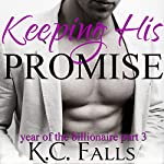 Keeping His Promise: Year of the Billionaire, Book 3 | K. C. Falls
