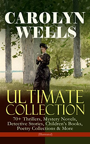 carolyn-wells-ultimate-collection-70-thrillers-mystery-novels-detective-stories-childrens-books-poet
