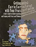 Getting face to face with your fears: A kid's guide to understanding and coping with fears and phobias