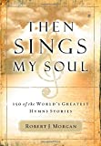 img - for Then Sings My Soul: 150 of the World's Greatest Hymn Stories book / textbook / text book