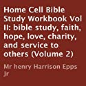 Home Cell Bible Study Workbook, Volume II: Bible Study, Faith, Hope, Love, Charity, and Service to Others (       UNABRIDGED) by Henry Harrison Epps Jr. Narrated by Roger Gray