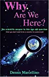 img - for By Dennis Marcellino - Why Are We Here?: The Scientific Answer to This Age-Old Question( (1996-09-30) [Paperback] book / textbook / text book