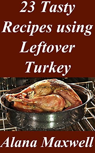 23 Tasty Recipes using Leftover Turkey by Alana Maxwell