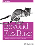 img - for Beyond FizzBuzz: A Primer to Starting Your First Real Project book / textbook / text book