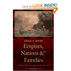 Empires, Nations, and Families: A History of the North American West, 1800-1860 (History of the American West) by Anne F. Hyde