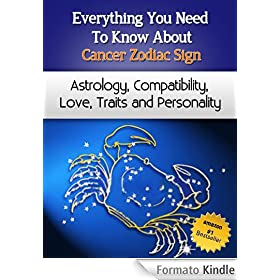 Everything You Need to Know About The Cancer Zodiac Sign - Astrology, Compatibility, Love, Traits And Personality (Everything You Need to Know About Zodiac Signs Book 6) (English Edition)