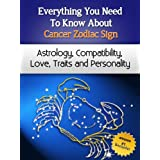 Everything You Need to Know About The Cancer Zodiac Sign - Astrology, Compatibility, Love, Traits And Personality (Everything You Need to Know About Zodiac Signs) ~ Chloe Miller