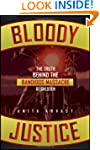 Bloody Justice: The Truth Behind the...