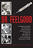 Richard A Lertzman Dr. Feelgood: The Story of the Doctor Who Influenced History by Treating and Drugging Prominent Figures Including President Kennedy, Marilyn Monroe, and Elvis Presley