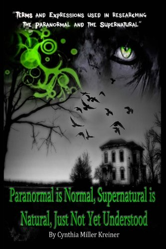 Paranormal is Normal, Supernatural is Natural, Just Not Yet Understood: Terms and Expressions used in researching the Pa