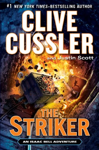 The Striker (An Isaac Bell Adventure) by: Clive Cussler, Justin Scott