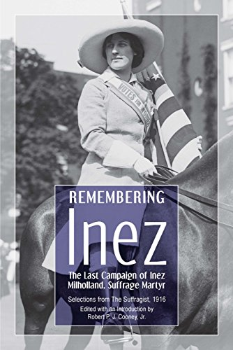 Remembering Inez: The Last Campaign of Inez Milholland, Suffrage Martyr