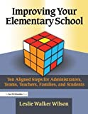 img - for Improving Your Elementary School: Ten Aligned Steps for Administrators, Teams, Teachers, Families, and Students by Wilson, Leslie Walker (2006) Paperback book / textbook / text book