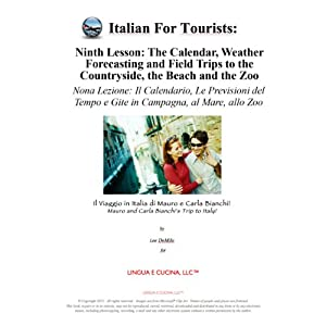 Italian for Tourists Ninth Lesson: Calendar, Weather Forecasting and Field Trips: L' Italiano per i Turisti Nona Lezione: Calendario, Previsioni del ... di Mauro e Carla Bianchi) (Italian Edition) | [Lee DeMilo]