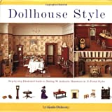 Dollhouse Style: Step-By-Step Illustrated Guide to Making 90 Authentic Miniatures in 15 Period Stylesby Kath Dalmeny