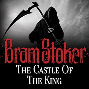 The Castle of the King | [Bram Stoker]