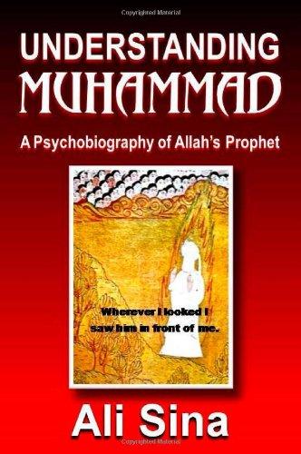 Understanding Muhammad: A Psychobiography of Allah's prophet