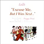 Excuse Me, But I Was Next: How to Handle the Top 100 Manners Dilemmas | Peggy Post