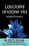 Lasciami andare via (Chiedimi quello che vuoi Vol. 3) (Italian Edition)