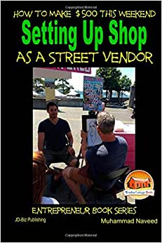 How To Make $500 This Weekend - Setting Up Shop As A Street Vendor