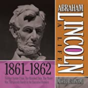 Abraham Lincoln: A Life 1861-1862: The Fort Sumter Crisis, The Hundred Days, The Phony War, The Lincoln Family in the ExecutiveMansion | [Michael Burlingame]