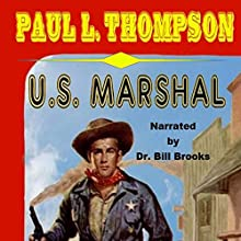 U.S. Marshal: A Western Audiobook by Paul L. Thompson Narrated by Dr. Bill Brooks