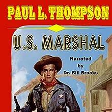 U.S. Marshal: A Western | Livre audio Auteur(s) : Paul L. Thompson Narrateur(s) : Dr. Bill Brooks