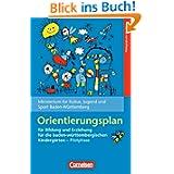 Bildungs- und Erziehungspläne: Orientierungsplan für Bildung und Erziehung für die baden-württembergischen Kindergärten...