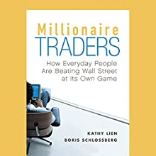 Millionaire Traders: How Everyday People Are Beating Wall Street at Its Own Game Audiobook by Kathy Lien, Boris Schlossberg Narrated by Caroline Shaffer