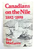 img - for Canadians on the Nile, 1882-1898: Being the adventures of the voyageurs on the Khartoum Relief Expedition and other exploits book / textbook / text book