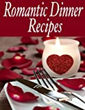 Romantic Dinner Recipes: The Ultimate Guide