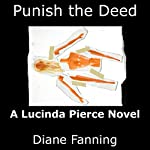 Punish the Deed: A Lucinda Pierce Mystery, Book 2 | Diane Fanning