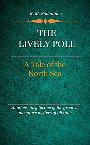 R. M. Ballantyne - The Lively Poll (Illustrated): A Tale Of Adventure