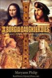 A Borgia Daughter Dies: A real history mystery with Machiavelli and da Vinci (A Nicola Machiavelli Mystery Book 1)