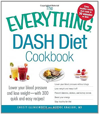 The Everything DASH Diet Cookbook: Lower your blood pressure and lose weight - with 300 quick and easy recipes! Lower your blood pressure without ... Stay healthy for life! (Everything Series)