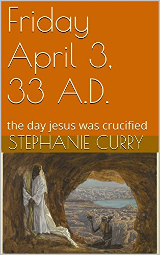 friday-april-3-33-ad-the-day-jesus-was-crucified-english-edition