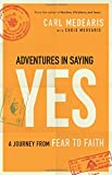 Adventures in Saying Yes: A Journey from Fear to Faith
