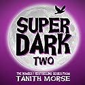 Super Dark 2: Super Dark Trilogy Audiobook by Tanith Morse Narrated by Rachel Kennedy