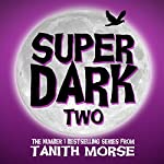 Super Dark 2: Super Dark Trilogy | Tanith Morse