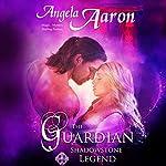 The Guardian: Shadowstone Legend | Angela Aaron