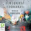 Blue Light Yokohama Audiobook by Nicolás Obregón Narrated by Nicolás Obregón