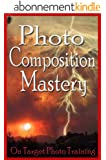 Photo Composition Mastery! (On Target Photo Training Book 9) (English Edition)