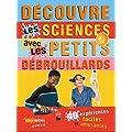 D�couvre les sciences avec les petits d�brouillards : 39 exp�riences faciles et amusantes