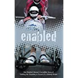 Enabled: One Disabled Woman's Incredible Story of Tackling Her Disability in Pursuit of a Lifelong Dreamby Ruth Merry