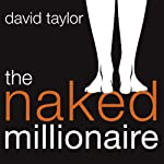The Naked Millionaire: The Ultimate Fast-Track Guide to Wealth, Freedom, and Fufillment | David Taylor