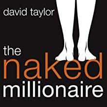 The Naked Millionaire: The Ultimate Fast-Track Guide to Wealth, Freedom, and Fufillment (       UNABRIDGED) by David Taylor Narrated by Lisa Coleman